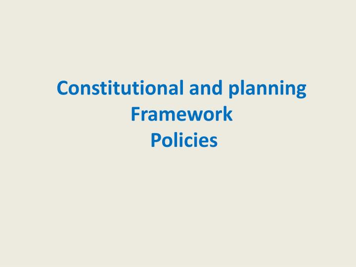 Constitutional and planning framework policies