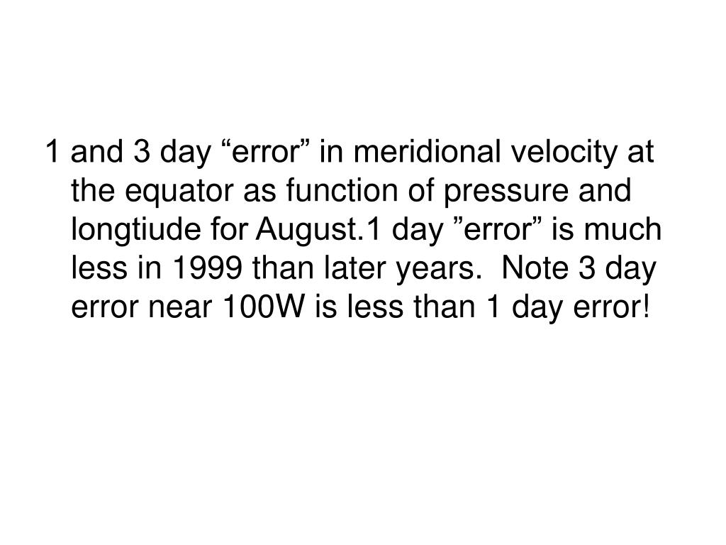"""1 and 3 day """"error"""" in meridional velocity at the equator as function of pressure and longtiude for August.1 day """"error"""" is much less in 1999 than later years.  Note 3 day error near 100W is less than 1 day error!"""
