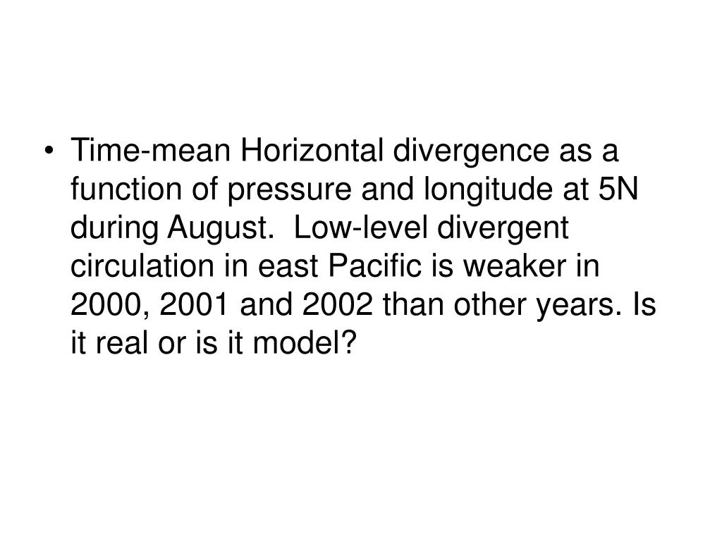 Time-mean Horizontal divergence as a function of pressure and longitude at 5N during August.  Low-level divergent circulation in east Pacific is weaker in 2000, 2001 and 2002 than other years. Is it real or is it model?