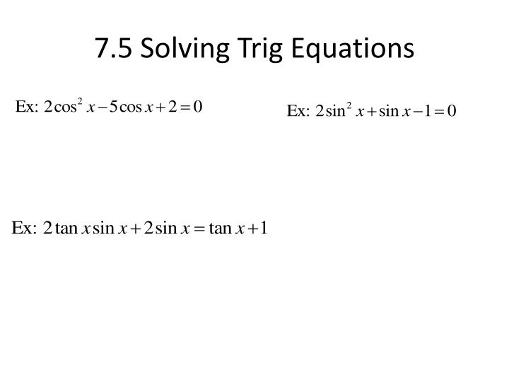 7.5 Solving Trig Equations