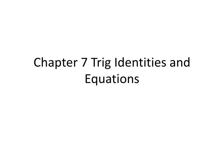 Chapter 7 trig identities and equations
