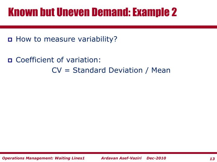 Known but Uneven Demand: Example 2
