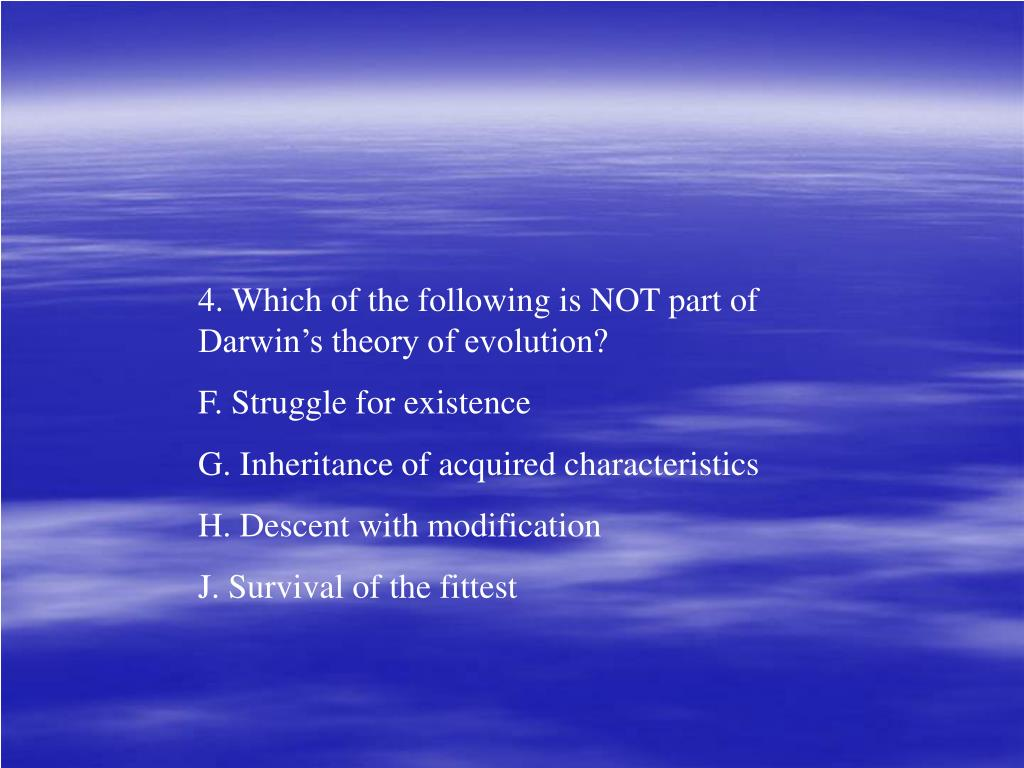 4. Which of the following is NOT part of Darwin's theory of evolution?