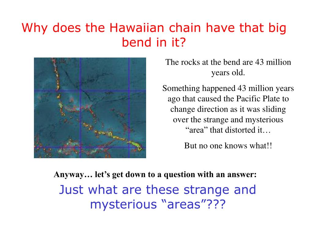 Why does the Hawaiian chain have that big bend in it?
