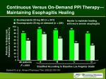 continuous versus on demand ppi therapy maintaining esophagitis healing