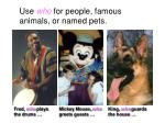 use who for people famous animals or named pets