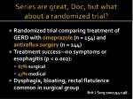 series are great doc but what about a randomized trial