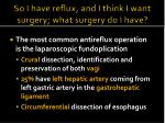 so i have reflux and i think i want surgery what surgery do i have