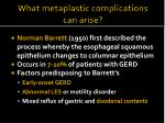 what metaplastic complications can arise