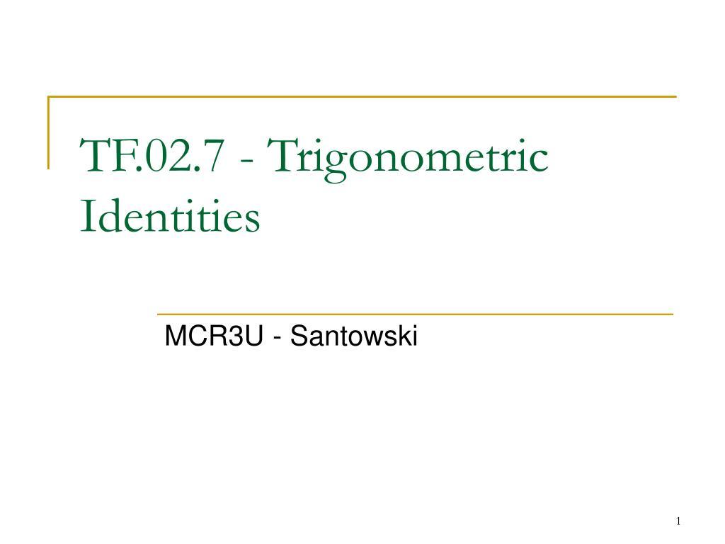 PPT - TF 02 7 - Trigonometric Identities PowerPoint Presentation