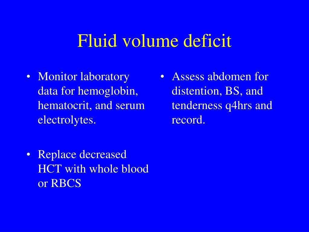 Monitor laboratory data for hemoglobin, hematocrit, and serum electrolytes.