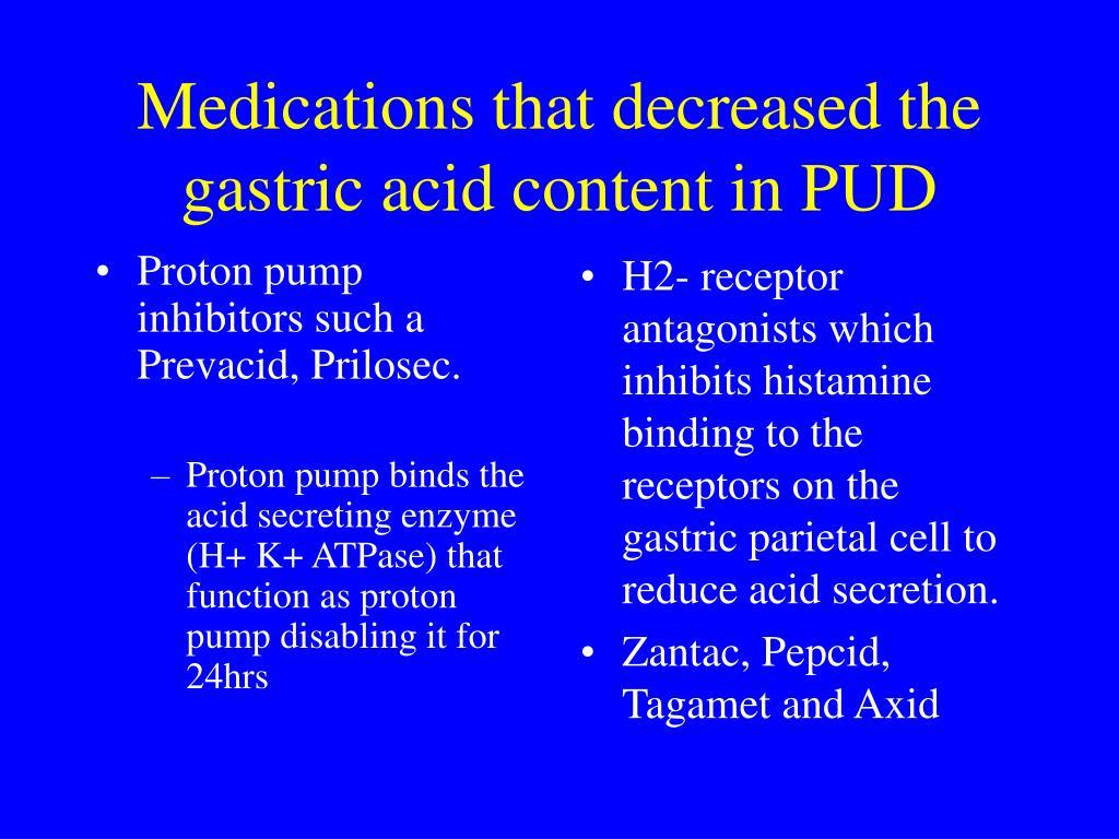 Proton pump inhibitors such a Prevacid, Prilosec.