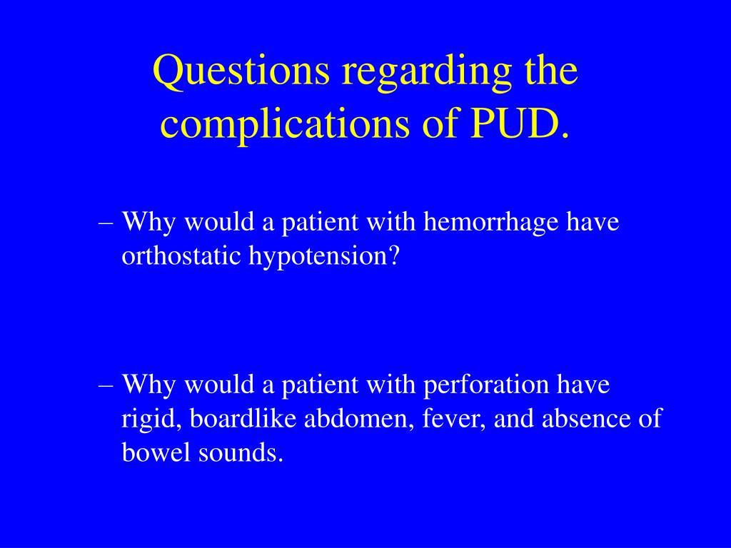 Questions regarding the complications of PUD.