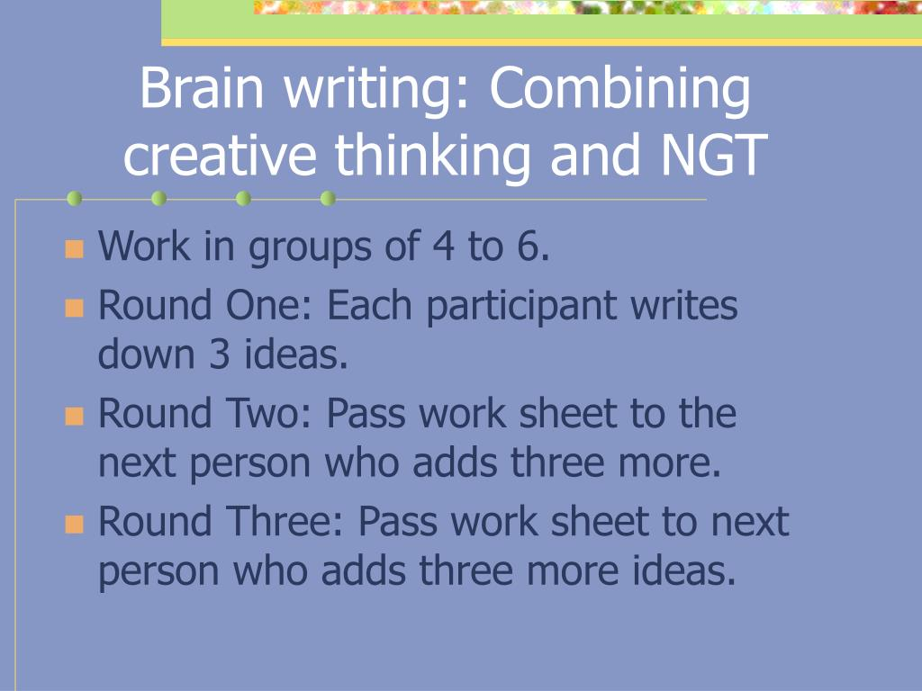 Brain writing: Combining creative thinking and NGT