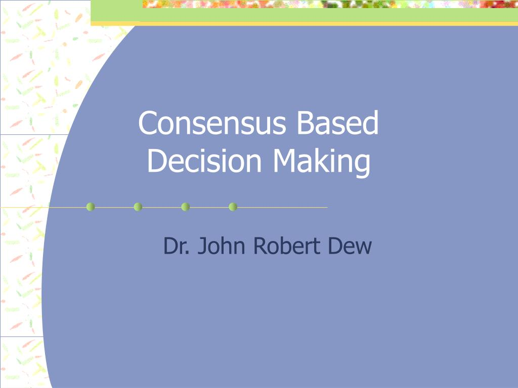 consensus based decision making l.