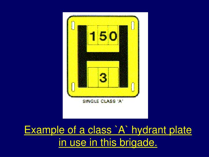 Example of a class `A` hydrant plate in use in this brigade.