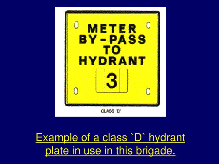 Example of a class `D` hydrant plate in use in this brigade.