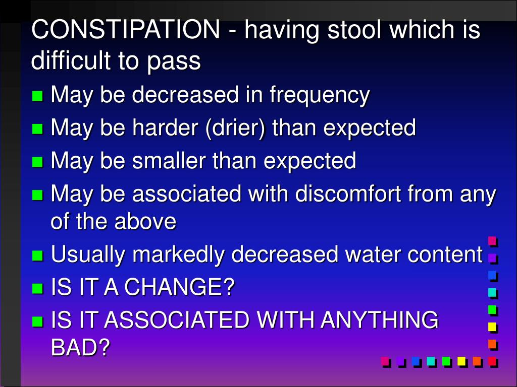CONSTIPATION - having stool which is difficult to pass
