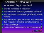 diarrhea stool with increased liquid content