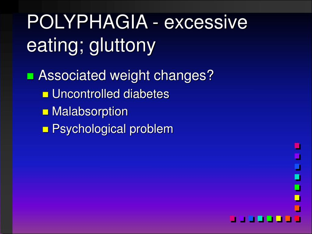 POLYPHAGIA - excessive eating; gluttony