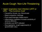 acute cough non life threatening