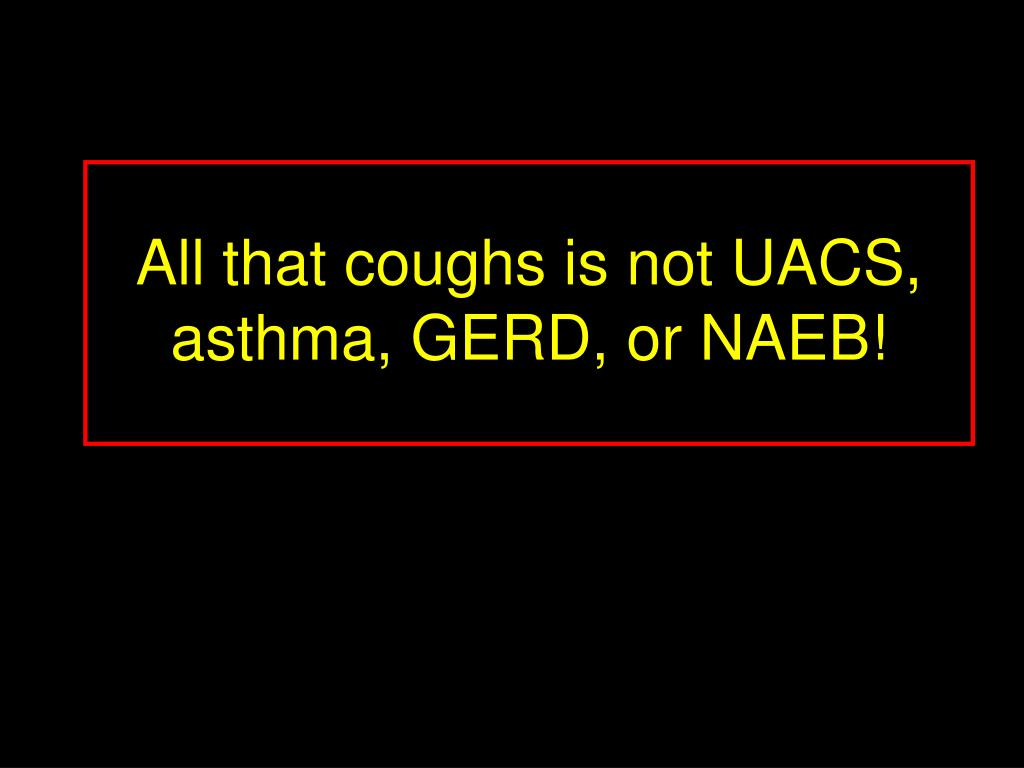 All that coughs is not UACS, asthma, GERD, or NAEB!