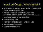 impaired cough who s at risk