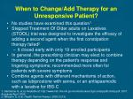 when to change add therapy for an unresponsive patient