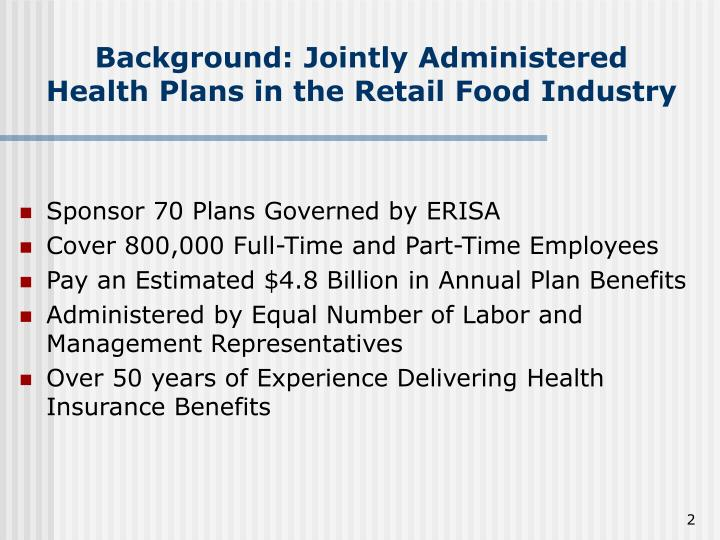 Background jointly administered health plans in the retail food industry