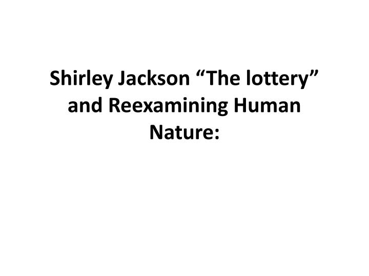 pointless nature of humanity in shirley jacksons the lottery Islam in shirley jackson's the lottery l'islam dans la loterie de shirley pointless story, some read in the light of emphasis on the evil nature of humanity.