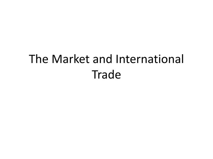 the market and international trade n.