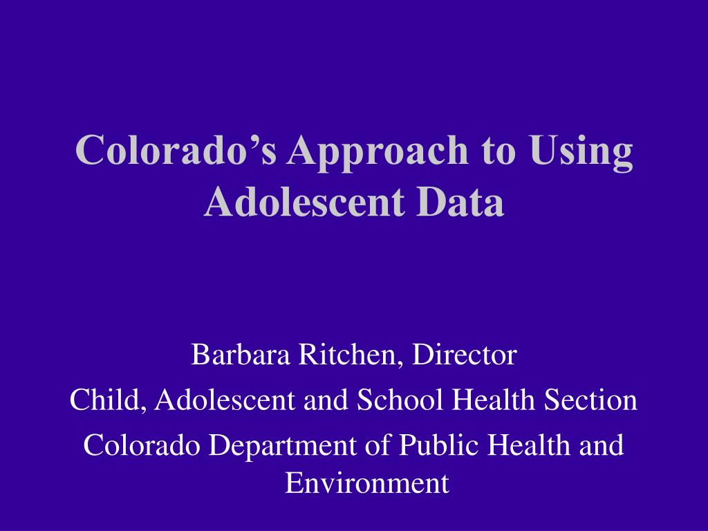 colorado s approach to using adolescent data l.