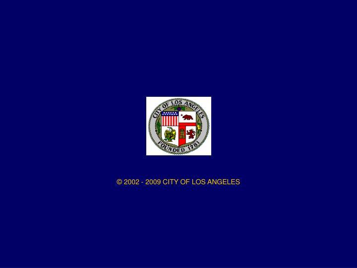 © 2002 - 2009 CITY OF LOS ANGELES
