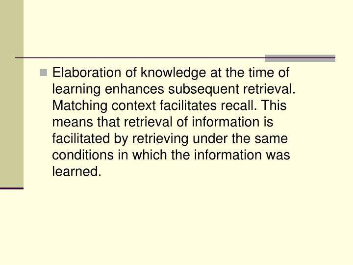 Elaboration of knowledge at the time of learning enhances subsequent retrieval.