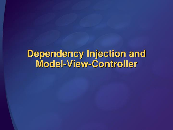 dependency injection and model view controller n.
