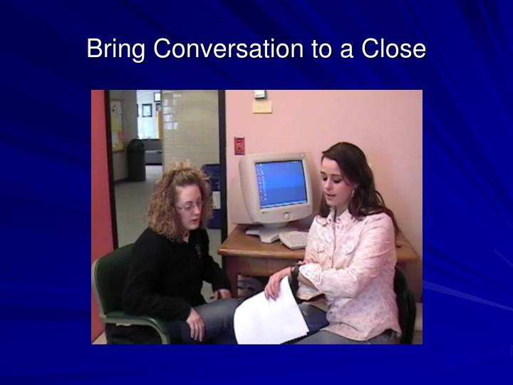 Bring Conversation to a Close