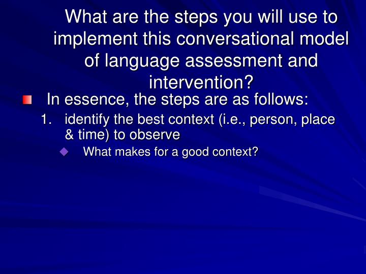What are the steps you will use to implement this conversational model of language assessment and intervention?