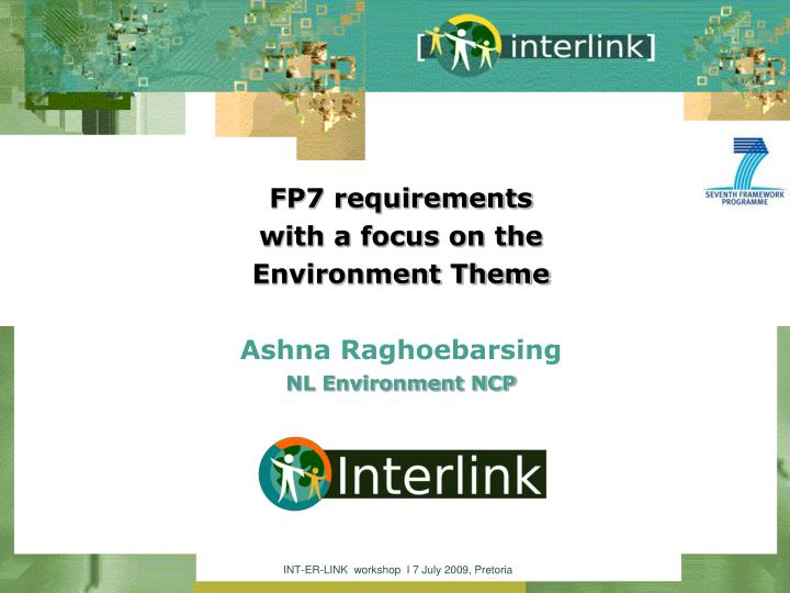 fp7 requirements with a focus on the environment theme ashna raghoebarsing nl environment ncp n.