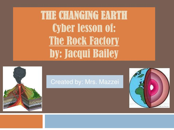 the changing earth cyber lesson of the rock factory by jacqui bailey n.