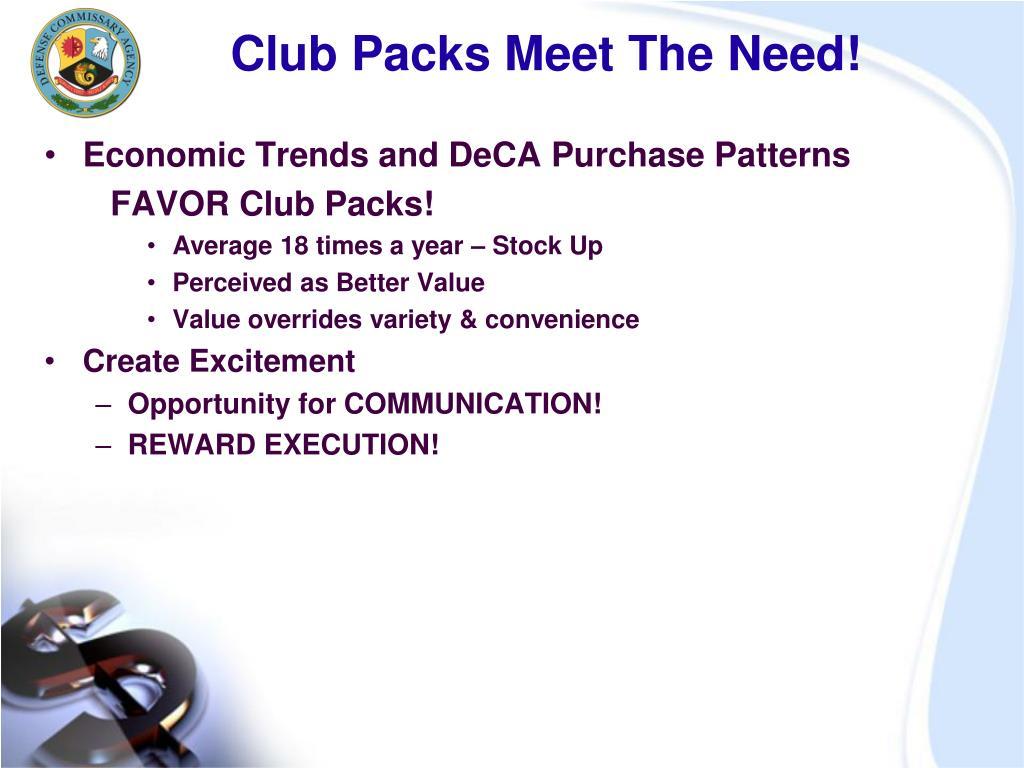 Club Packs Meet The Need!