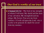 our god is worthy of our trust23