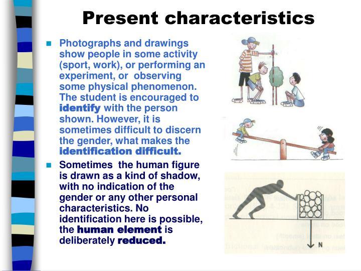 Present characteristics