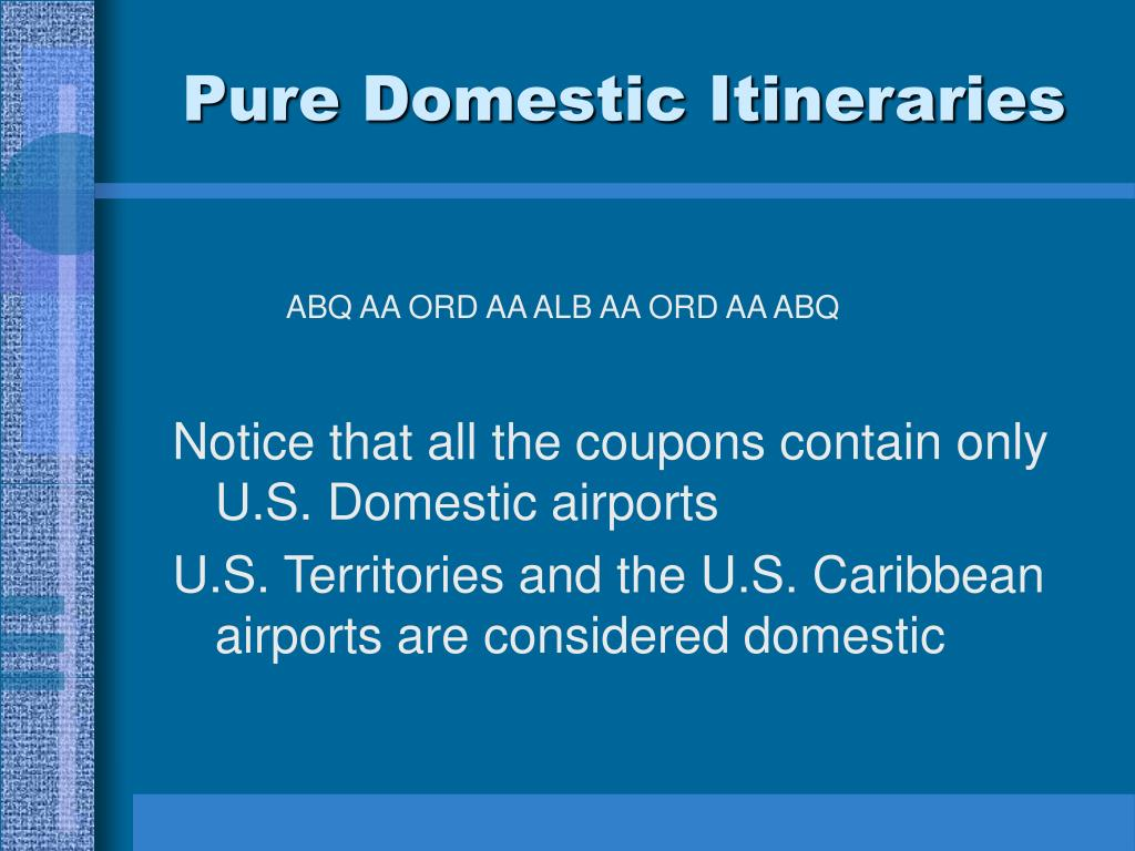 Pure Domestic Itineraries