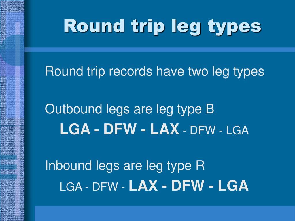 Round trip leg types