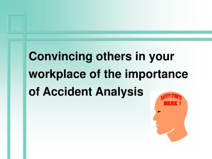 Convincing others in your workplace of the importance of Accident Analysis