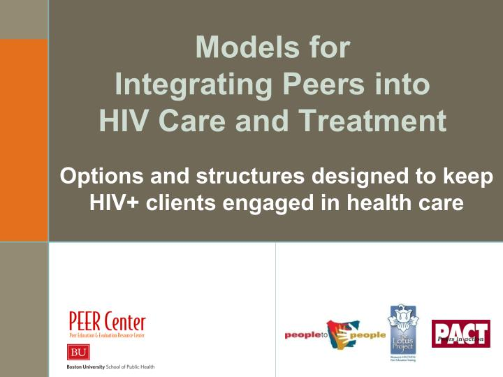 models for integrating peers into hiv care and treatment n.