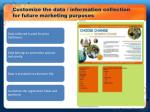 customize the data information collection for future marketing purposes