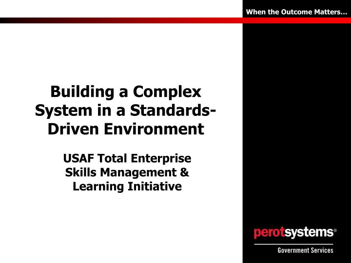 building a complex system in a standards driven environment n.