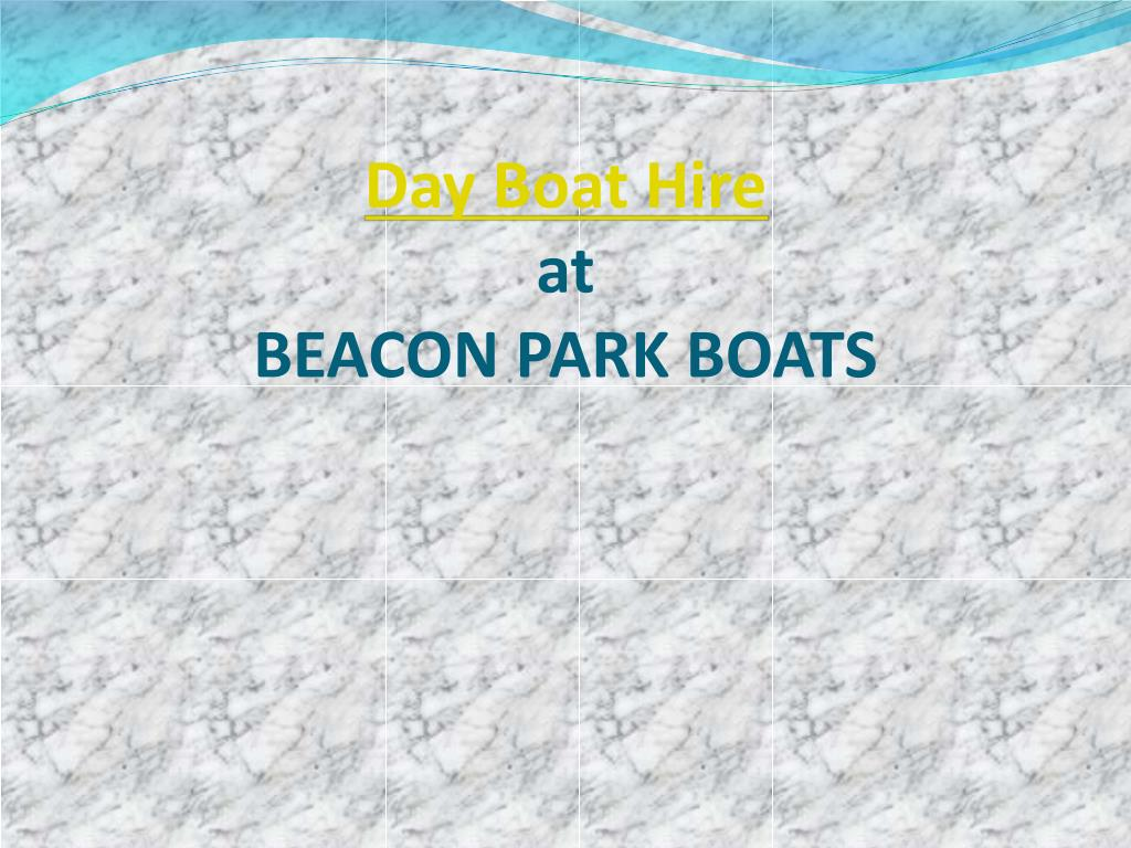 day boat hire at beacon park boats l.