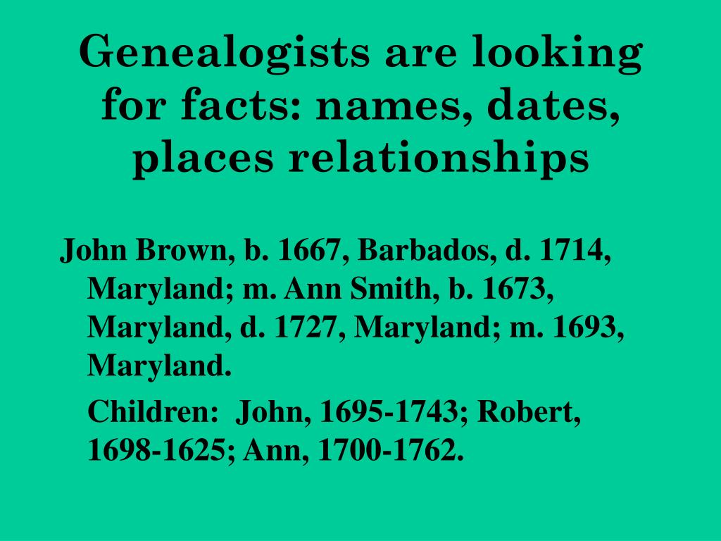 Genealogists are looking for facts: names, dates, places relationships